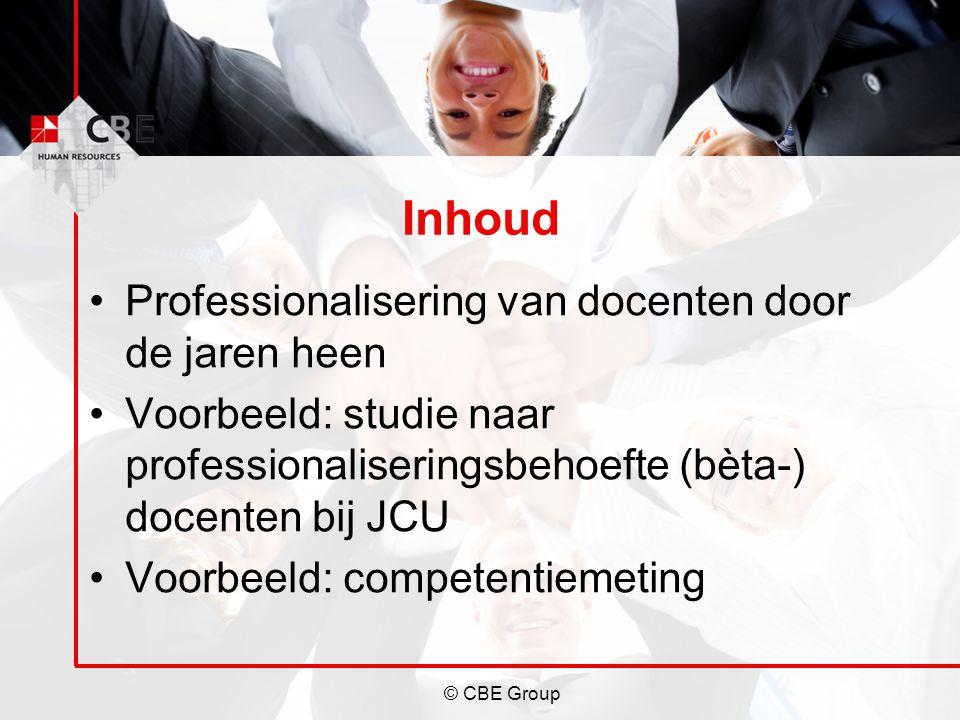 © CBE Group Inhoud Professionalisering van docenten door de jaren heen Voorbeeld: studie naar professionaliseringsbehoefte (bèta-) docenten bij JCU Vo