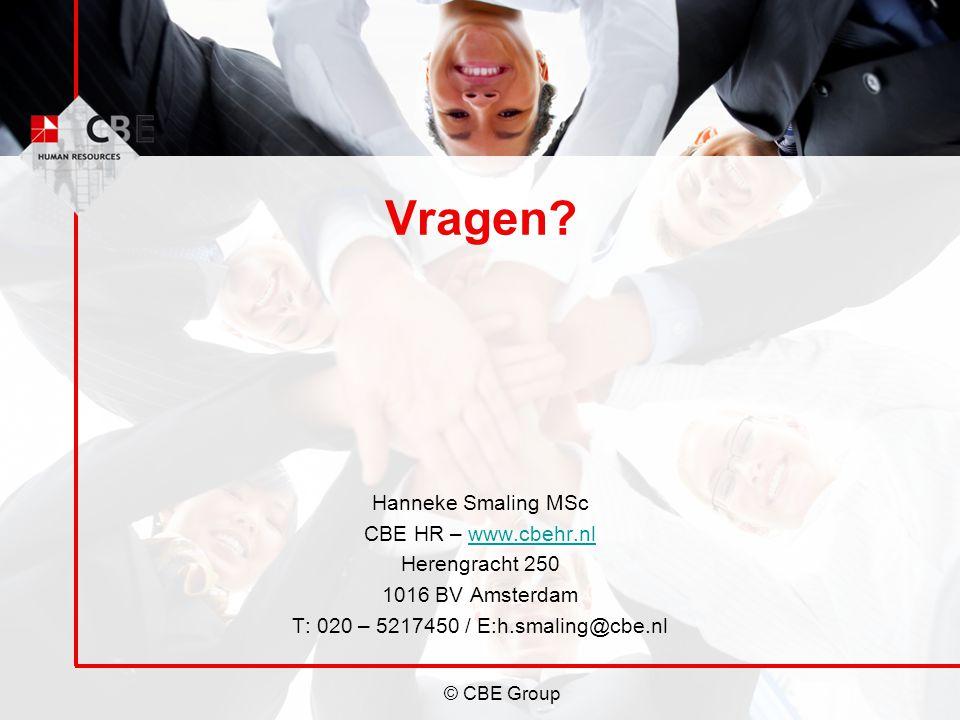 Vragen? Hanneke Smaling MSc CBE HR – www.cbehr.nlwww.cbehr.nl Herengracht 250 1016 BV Amsterdam T: 020 – 5217450 / E:h.smaling@cbe.nl