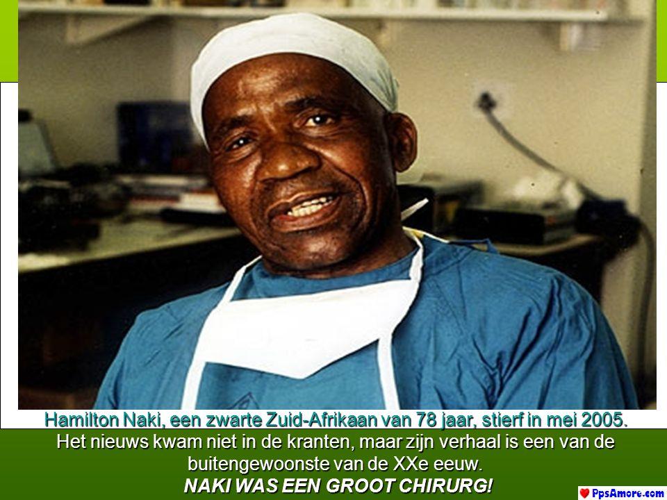 Hamilton Naki, een zwarte Zuid-Afrikaan van 78 jaar, stierf in mei 2005.