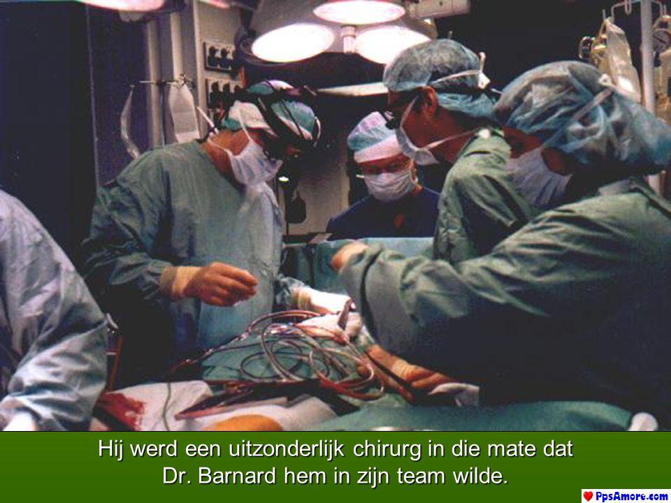 Hij werd een uitzonderlijk chirurg in die mate dat Dr. Barnard hem in zijn team wilde.