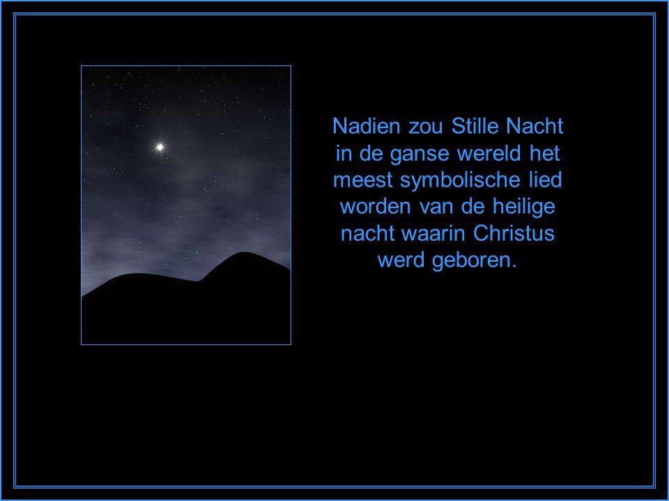Nadien zou Stille Nacht in de ganse wereld het meest symbolische lied worden van de heilige nacht waarin Christus werd geboren.