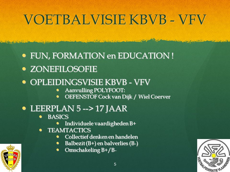 VOETBALVISIE KBVB - VFV FUN, FORMATION en EDUCATION .