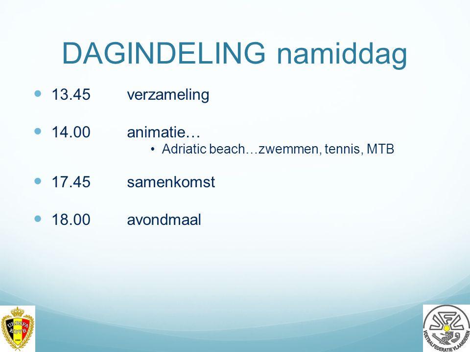 DAGINDELING namiddag 13.45verzameling 14.00animatie… Adriatic beach…zwemmen, tennis, MTB 17.45samenkomst 18.00avondmaal 17
