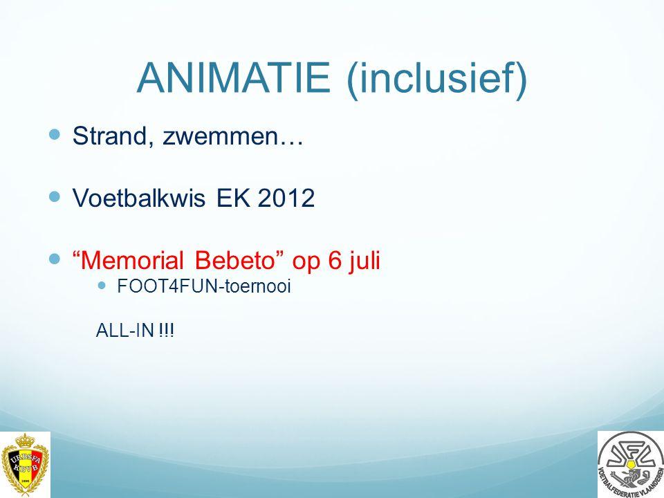 ANIMATIE (inclusief) Strand, zwemmen… Voetbalkwis EK 2012 Memorial Bebeto op 6 juli FOOT4FUN-toernooi ALL-IN !!.