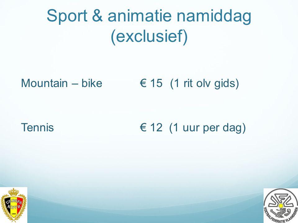 Sport & animatie namiddag (exclusief) Mountain – bike€ 15(1 rit olv gids) Tennis€ 12 (1 uur per dag) 23
