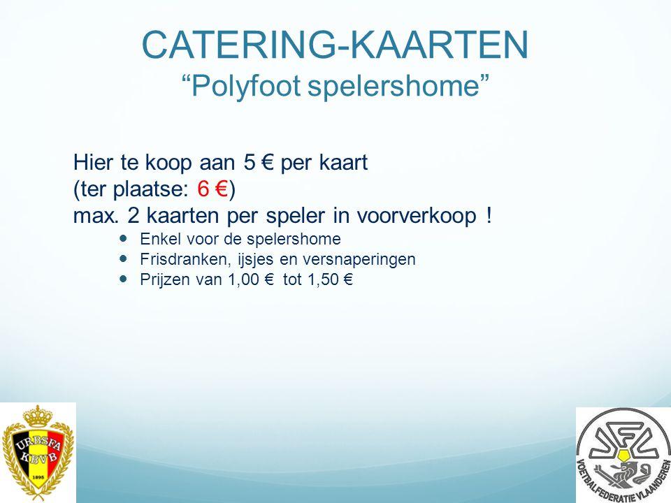 CATERING-KAARTEN Polyfoot spelershome Hier te koop aan 5 € per kaart (ter plaatse: 6 €) max.