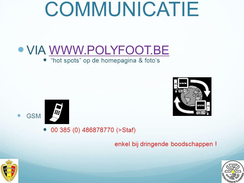 COMMUNICATIE VIA WWW.POLYFOOT.BEWWW.POLYFOOT.BE hot spots op de homepagina & foto's GSM 00 385 (0) 486878770 (>Staf) enkel bij dringende boodschappen .