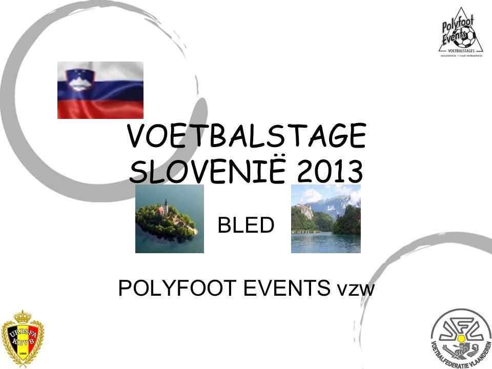 BLED POLYFOOT EVENTS vzw VOETBALSTAGE SLOVENIË 2013
