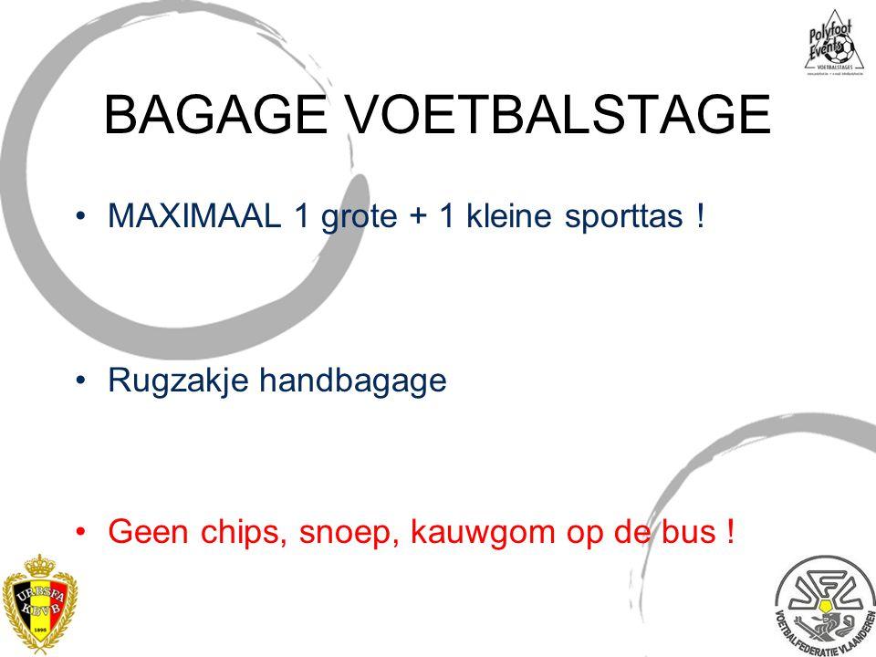 BAGAGE VOETBALSTAGE MAXIMAAL 1 grote + 1 kleine sporttas ! Rugzakje handbagage Geen chips, snoep, kauwgom op de bus ! 14