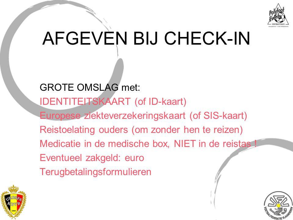 AFGEVEN BIJ CHECK-IN GROTE OMSLAG met: IDENTITEITSKAART (of ID-kaart) Europese ziekteverzekeringskaart (of SIS-kaart) Reistoelating ouders (om zonder