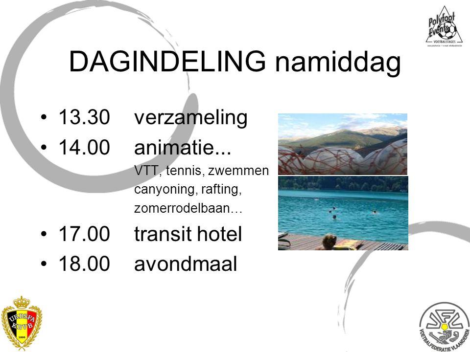 DAGINDELING namiddag 13.30verzameling 14.00animatie... VTT, tennis, zwemmen canyoning, rafting, zomerrodelbaan… 17.00transit hotel 18.00avondmaal