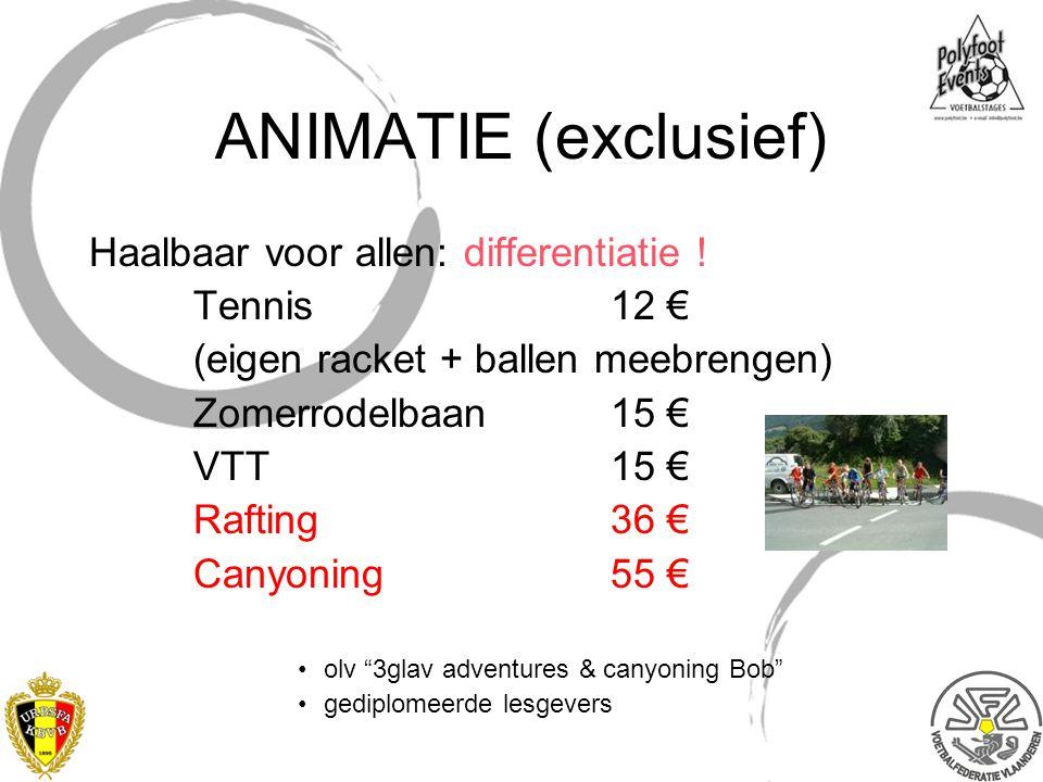 ANIMATIE (exclusief) Haalbaar voor allen: differentiatie ! Tennis 12 € (eigen racket + ballen meebrengen) Zomerrodelbaan15 € VTT15 € Rafting36 € Canyo