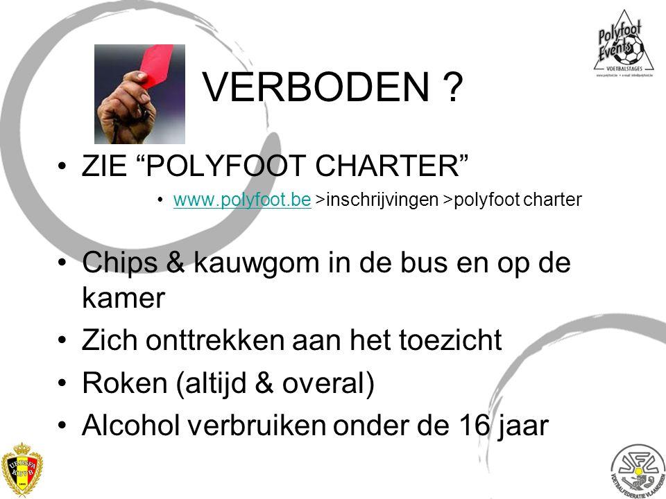 """VERBODEN ? ZIE """"POLYFOOT CHARTER"""" www.polyfoot.be >inschrijvingen >polyfoot charterwww.polyfoot.be Chips & kauwgom in de bus en op de kamer Zich onttr"""