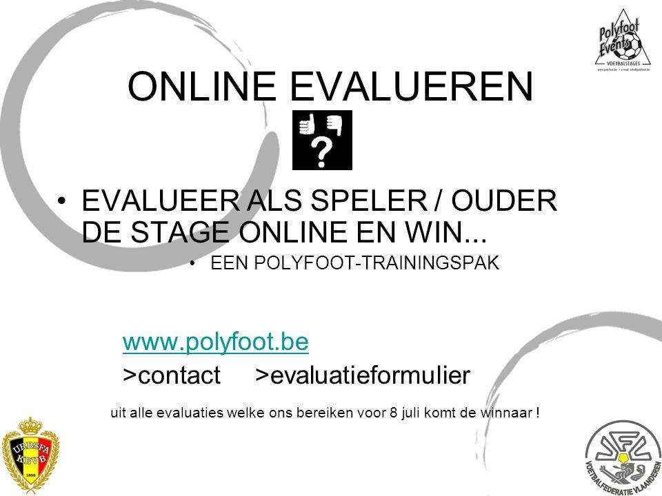 ONLINE EVALUEREN EVALUEER ALS SPELER / OUDER DE STAGE ONLINE EN WIN... EEN POLYFOOT-TRAININGSPAK www.polyfoot.be >contact >evaluatieformulier uit alle