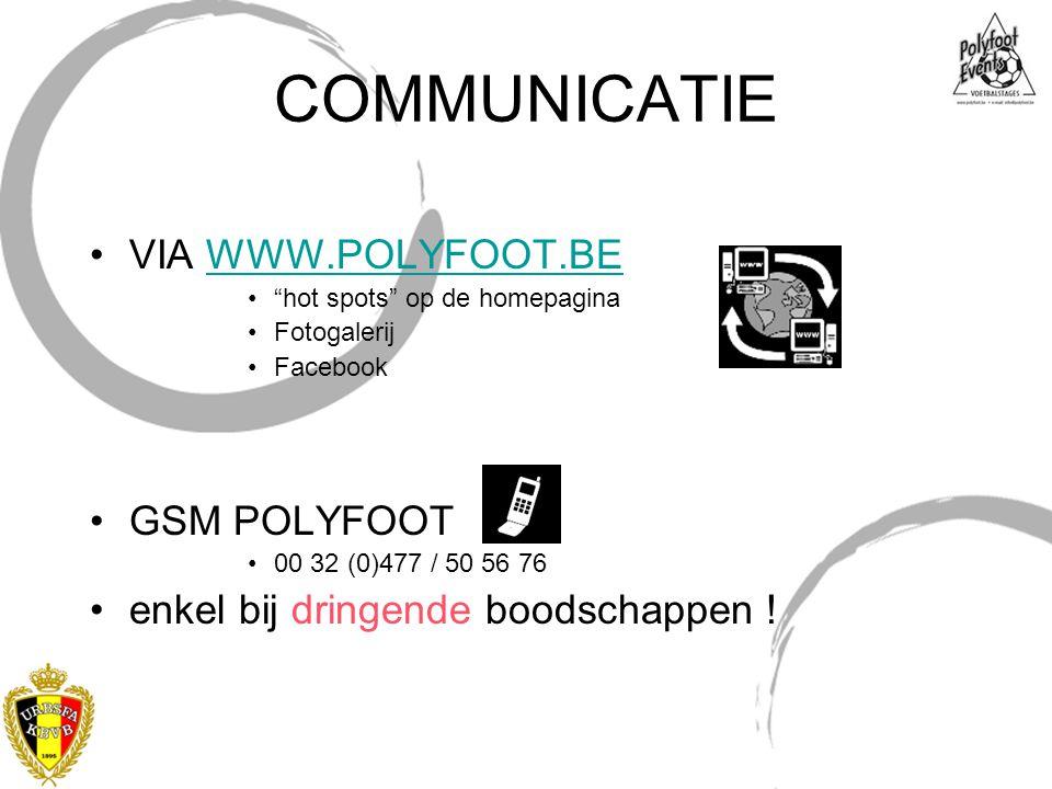"""COMMUNICATIE VIA WWW.POLYFOOT.BEWWW.POLYFOOT.BE """"hot spots"""" op de homepagina Fotogalerij Facebook GSM POLYFOOT 00 32 (0)477 / 50 56 76 enkel bij dring"""