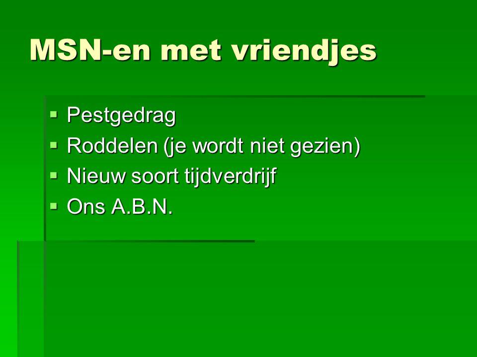 MSN-en met vriendjes  Pestgedrag  Roddelen (je wordt niet gezien)  Nieuw soort tijdverdrijf  Ons A.B.N.
