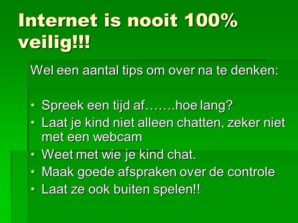 Internet is nooit 100% veilig!!! Wel een aantal tips om over na te denken: Spreek een tijd af…….hoe lang?Spreek een tijd af…….hoe lang? Laat je kind n