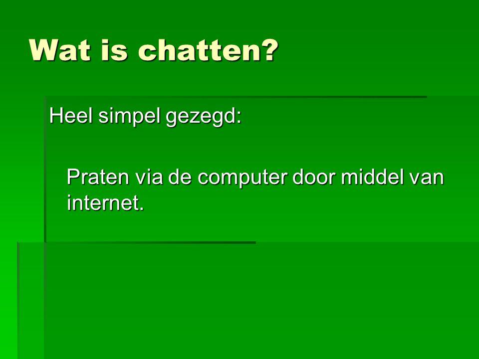 Wat is chatten? Heel simpel gezegd: Praten via de computer door middel van internet.
