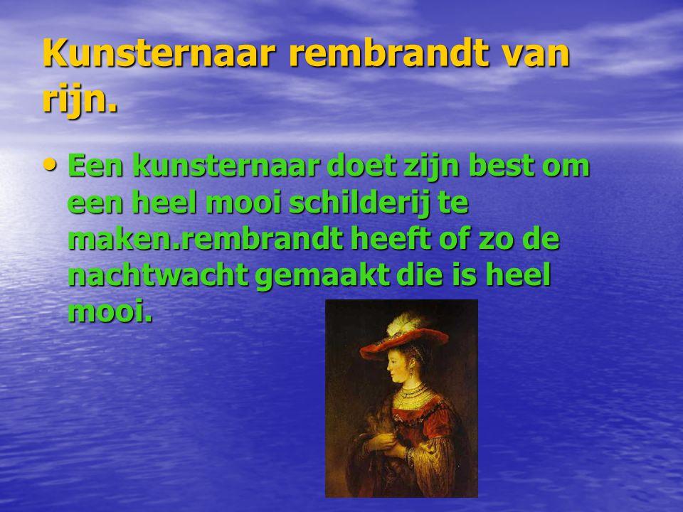 Kunsternaar rembrandt van rijn. Een kunsternaar doet zijn best om een heel mooi schilderij te maken.rembrandt heeft of zo de nachtwacht gemaakt die is
