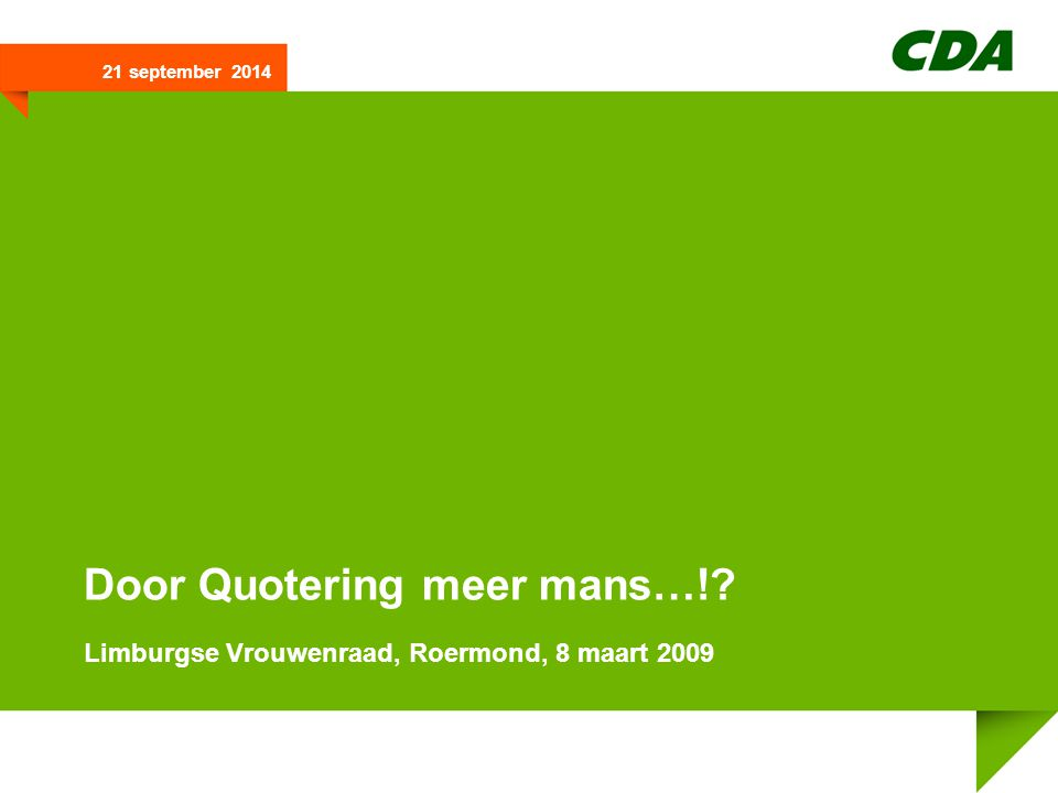 21 september 2014 Door Quotering meer mans…!? Limburgse Vrouwenraad, Roermond, 8 maart 2009