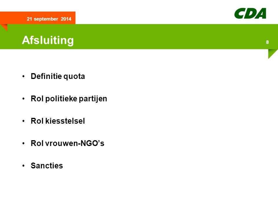 21 september 2014 8 Afsluiting Definitie quota Rol politieke partijen Rol kiesstelsel Rol vrouwen-NGO's Sancties