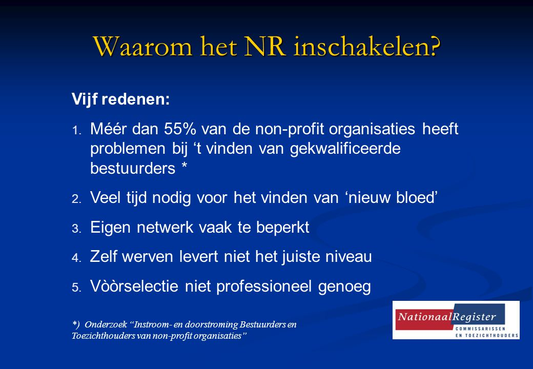 Waarom het NR inschakelen? Vijf redenen: 1. Méér dan 55% van de non-profit organisaties heeft problemen bij 't vinden van gekwalificeerde bestuurders