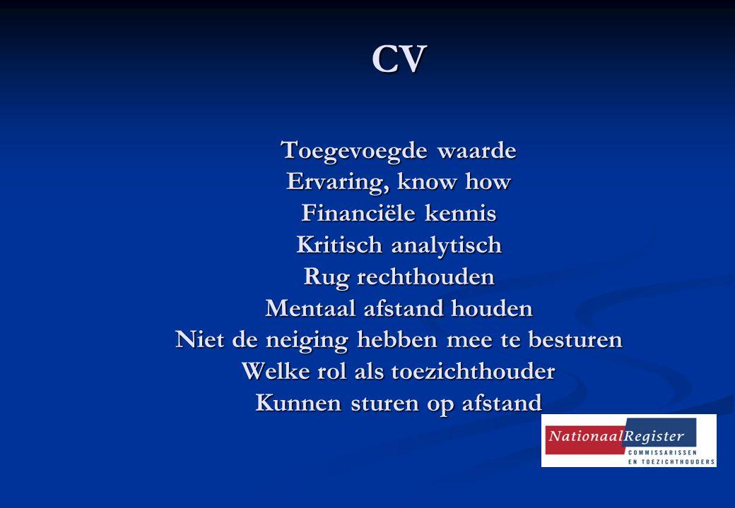 Belangrijk voor je CV: CV Toegevoegde waarde Ervaring, know how Financiële kennis Kritisch analytisch Rug rechthouden Mentaal afstand houden Niet de n