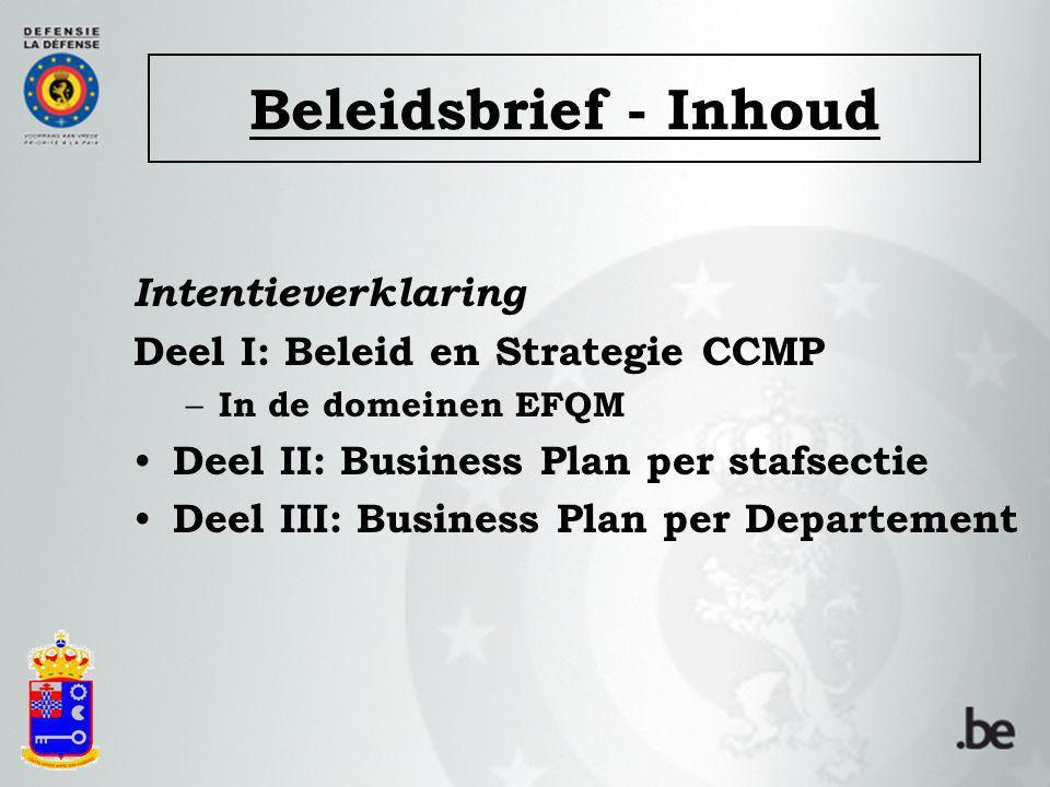Beleidsbrief - Inhoud Intentieverklaring Deel I: Beleid en Strategie CCMP – In de domeinen EFQM Deel II: Business Plan per stafsectie Deel III: Business Plan per Departement