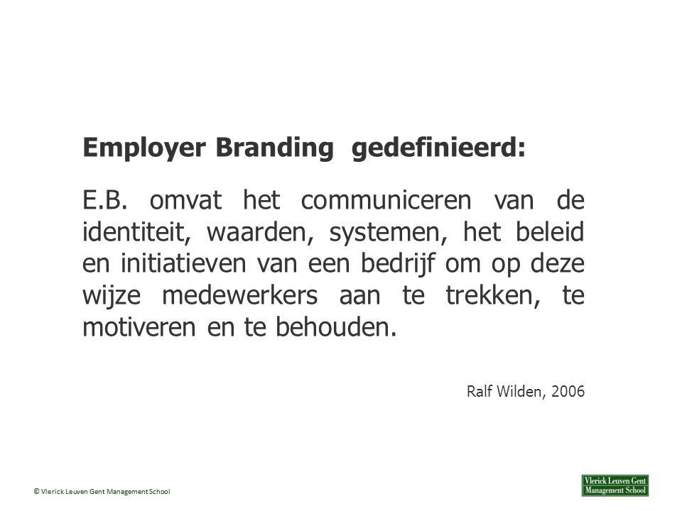 © Vlerick Leuven Gent Management School Employer Branding gedefinieerd: E.B.