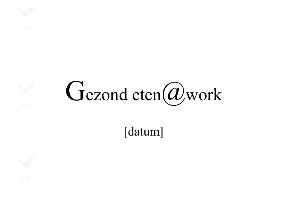 G ezond eten @ work [datum]