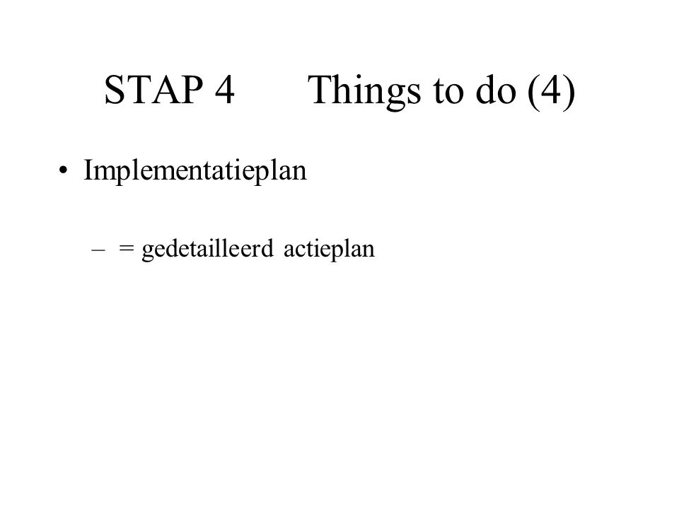 STAP 4 Things to do (4) Implementatieplan – = gedetailleerd actieplan