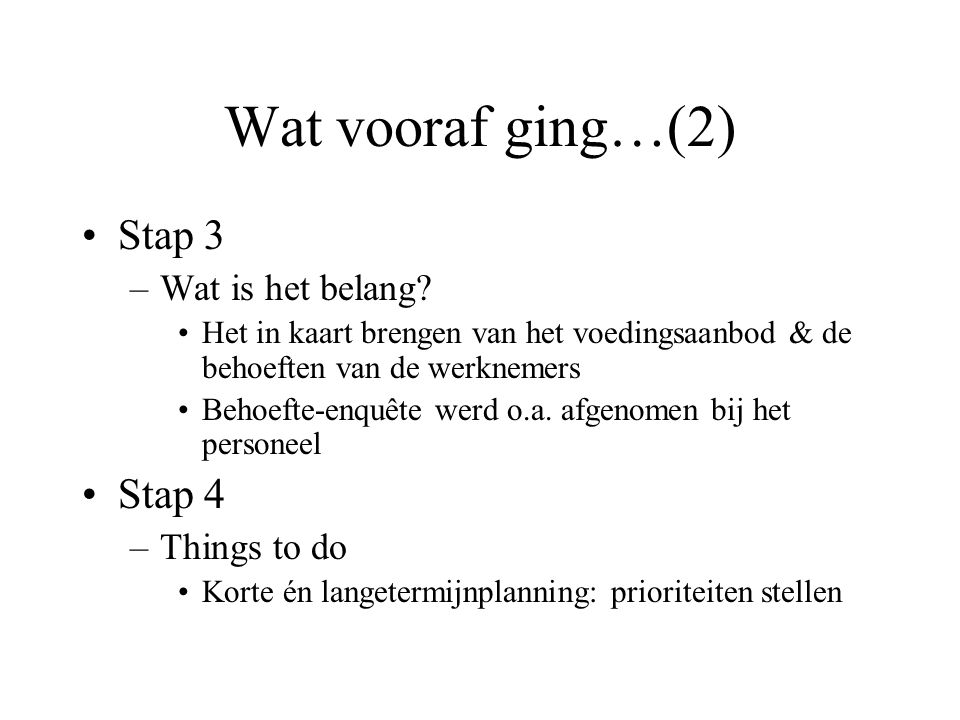 STAP 4 Things to do (1) Basic thoughts Actieplan Implementatieplan Kanttekeningen In de marge van de enquête Verdere uitwerking van het plan