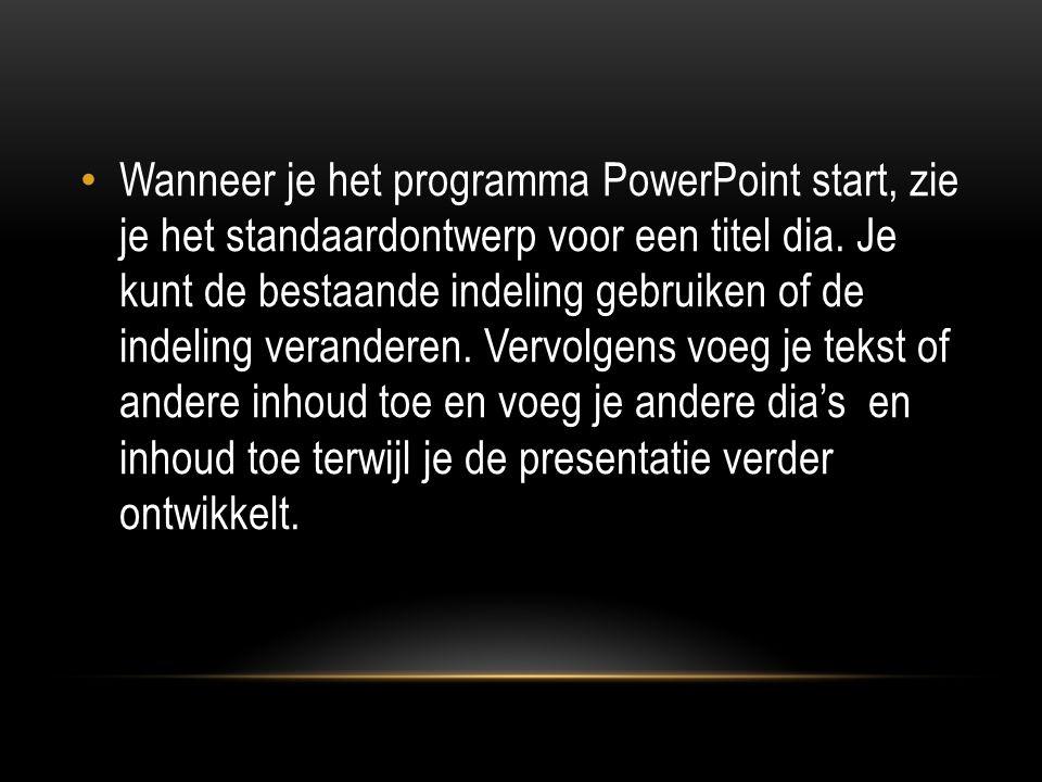 Wanneer je het programma PowerPoint start, zie je het standaardontwerp voor een titel dia. Je kunt de bestaande indeling gebruiken of de indeling vera