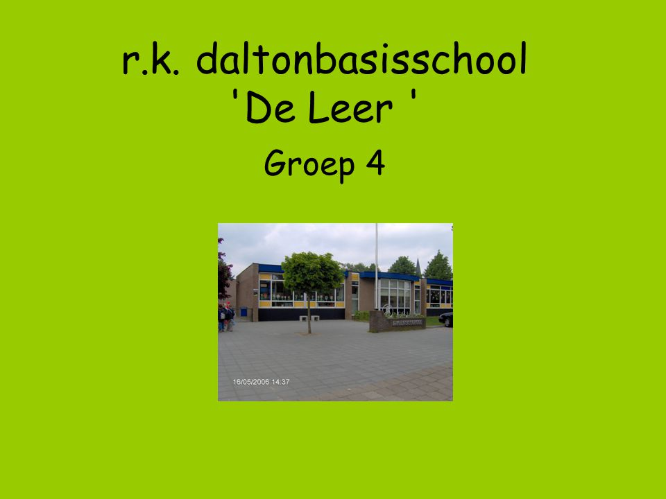 r.k. daltonbasisschool 'De Leer ' Groep 4