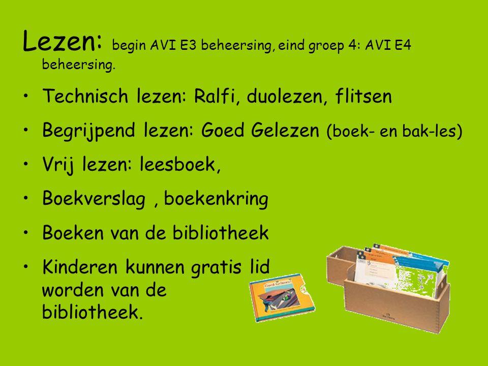 Lezen: begin AVI E3 beheersing, eind groep 4: AVI E4 beheersing. Technisch lezen: Ralfi, duolezen, flitsen Begrijpend lezen: Goed Gelezen (boek- en ba