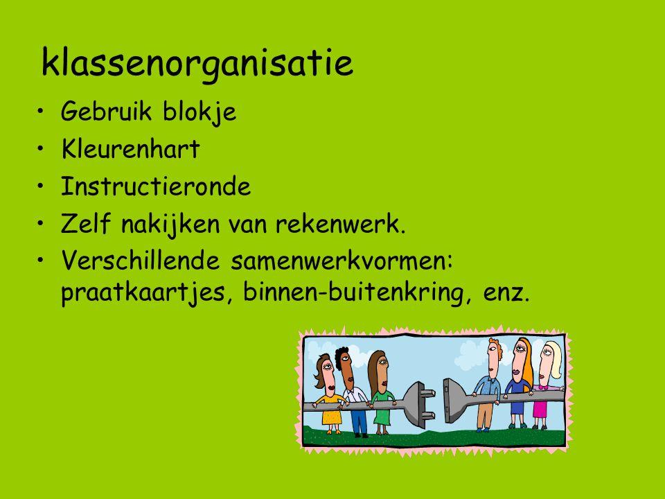klassenorganisatie Gebruik blokje Kleurenhart Instructieronde Zelf nakijken van rekenwerk. Verschillende samenwerkvormen: praatkaartjes, binnen-buiten