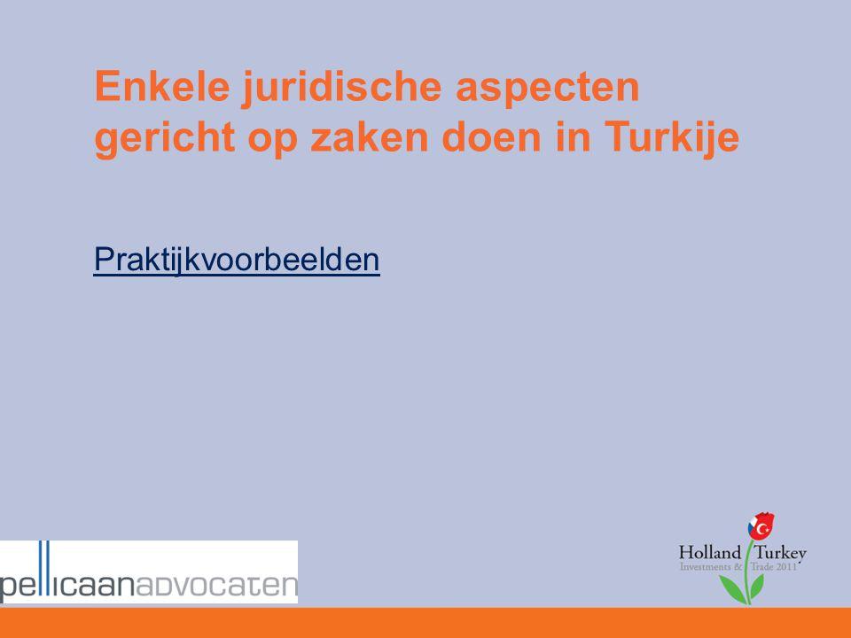 Enkele juridische aspecten gericht op zaken doen in Turkije Praktijkvoorbeelden