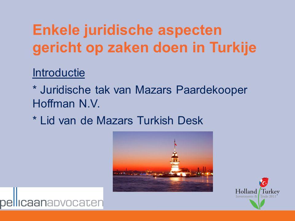 Enkele juridische aspecten gericht op zaken doen in Turkije Introductie * Juridische tak van Mazars Paardekooper Hoffman N.V. * Lid van de Mazars Turk