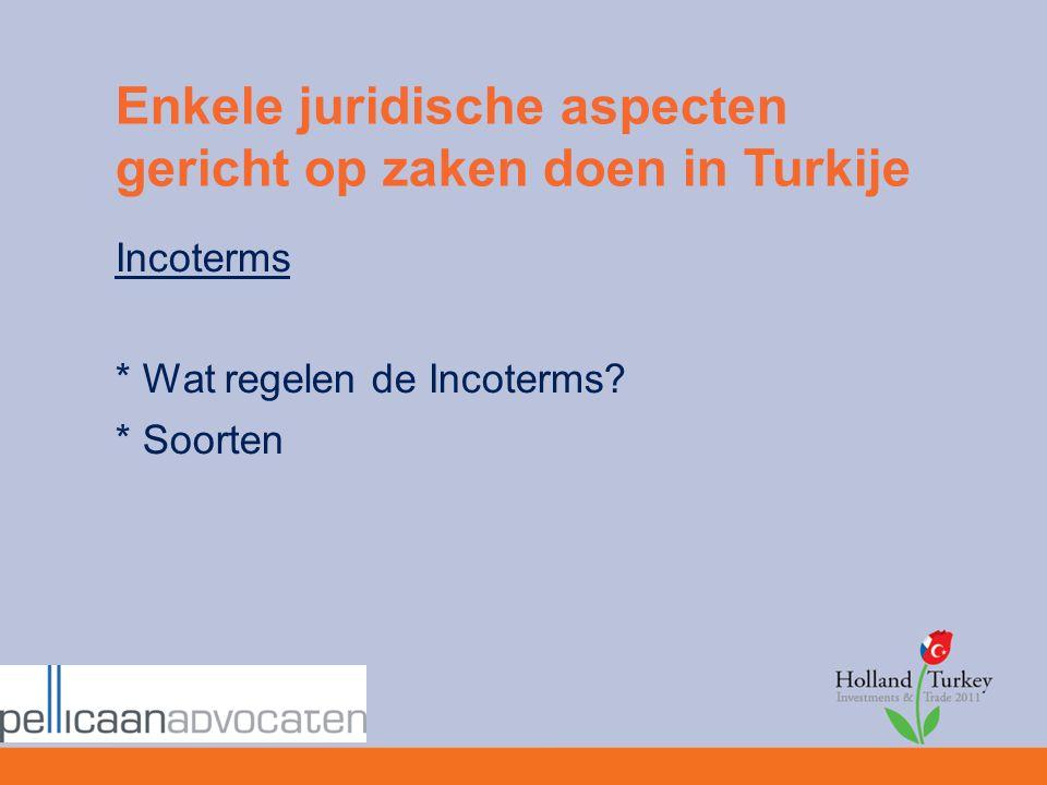 Enkele juridische aspecten gericht op zaken doen in Turkije Incoterms * Wat regelen de Incoterms? * Soorten