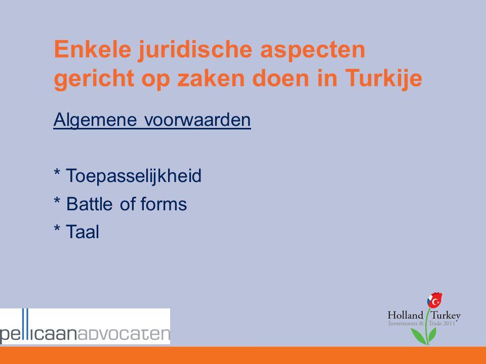 Enkele juridische aspecten gericht op zaken doen in Turkije Algemene voorwaarden * Toepasselijkheid * Battle of forms * Taal
