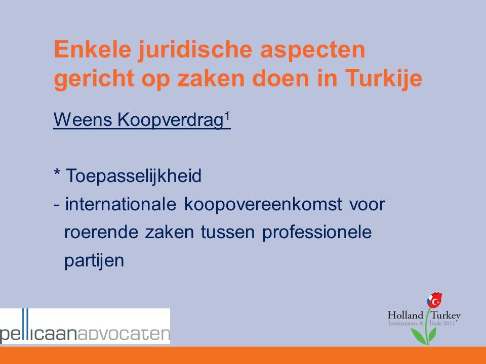 Enkele juridische aspecten gericht op zaken doen in Turkije Weens Koopverdrag 1 * Toepasselijkheid - internationale koopovereenkomst voor roerende zak