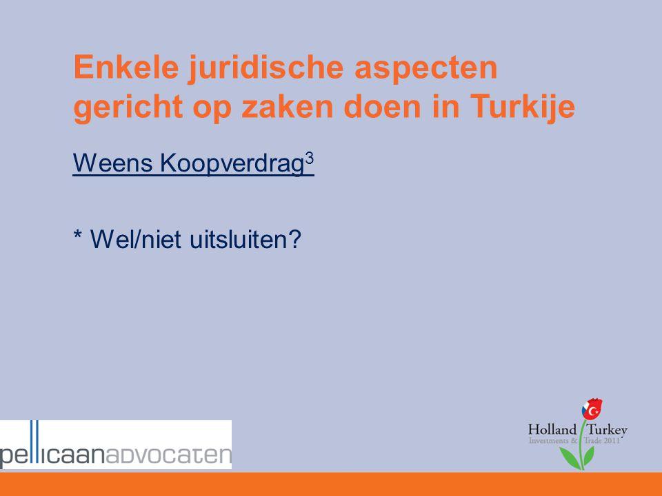 Enkele juridische aspecten gericht op zaken doen in Turkije Weens Koopverdrag 3 * Wel/niet uitsluiten?