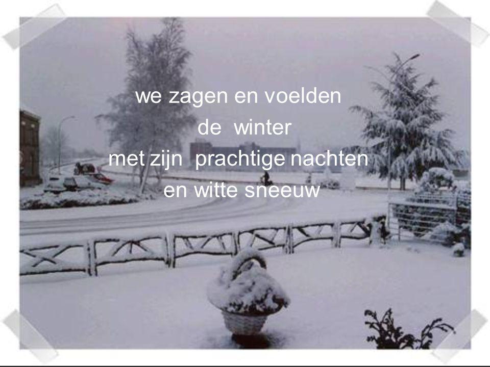 we zagen en voelden de winter met zijn prachtige nachten en witte sneeuw