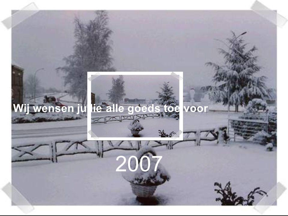 2007 Wij wensen jullie alle goeds toe voor