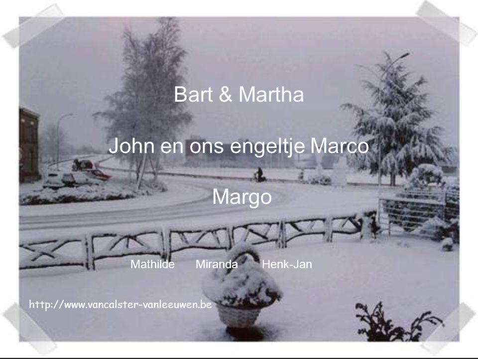 Bart & Martha John en ons engeltje Marco Margo Mathilde Miranda Henk-Jan http://www.vancalster-vanleeuwen.be