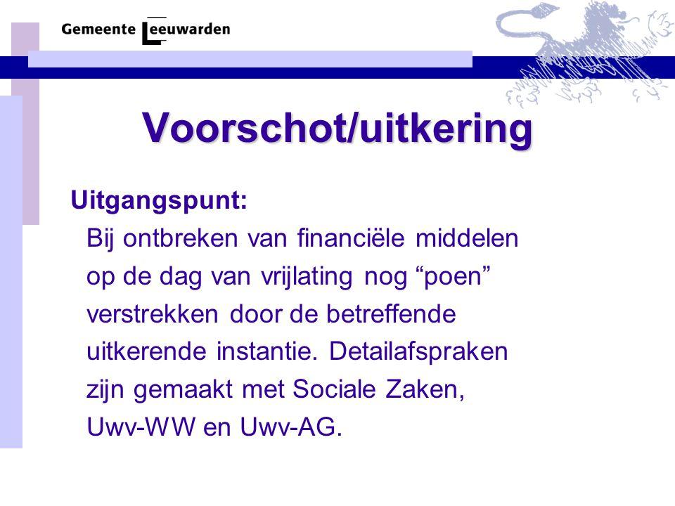 """Voorschot/uitkering Uitgangspunt: Bij ontbreken van financiële middelen op de dag van vrijlating nog """"poen"""" verstrekken door de betreffende uitkerende"""