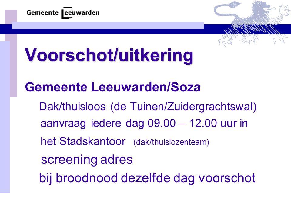 Voorschot/uitkering Gemeente Leeuwarden/Soza Dak/thuisloos (de Tuinen/Zuidergrachtswal) aanvraag iedere dag 09.00 – 12.00 uur in het Stadskantoor (dak