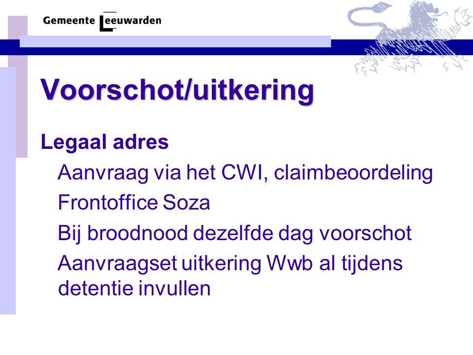 Voorschot/uitkering Legaal adres Aanvraag via het CWI, claimbeoordeling Frontoffice Soza Bij broodnood dezelfde dag voorschot Aanvraagset uitkering Ww