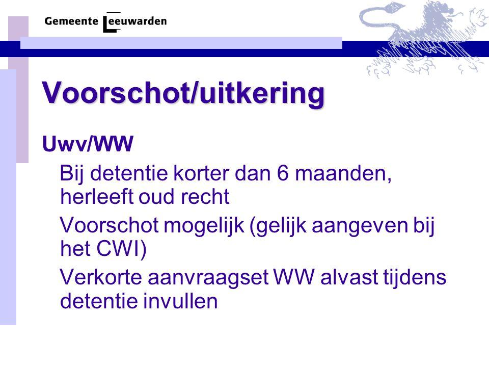 Voorschot/uitkering Uwv/WW Bij detentie korter dan 6 maanden, herleeft oud recht Voorschot mogelijk (gelijk aangeven bij het CWI) Verkorte aanvraagset