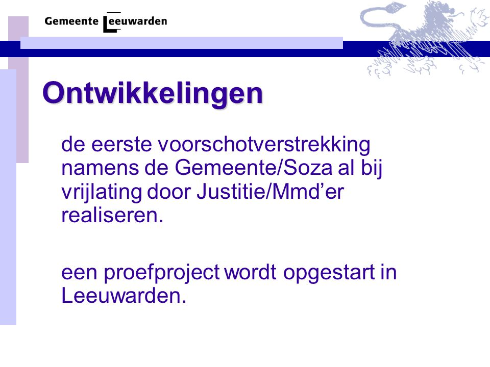Ontwikkelingen de eerste voorschotverstrekking namens de Gemeente/Soza al bij vrijlating door Justitie/Mmd'er realiseren. een proefproject wordt opges